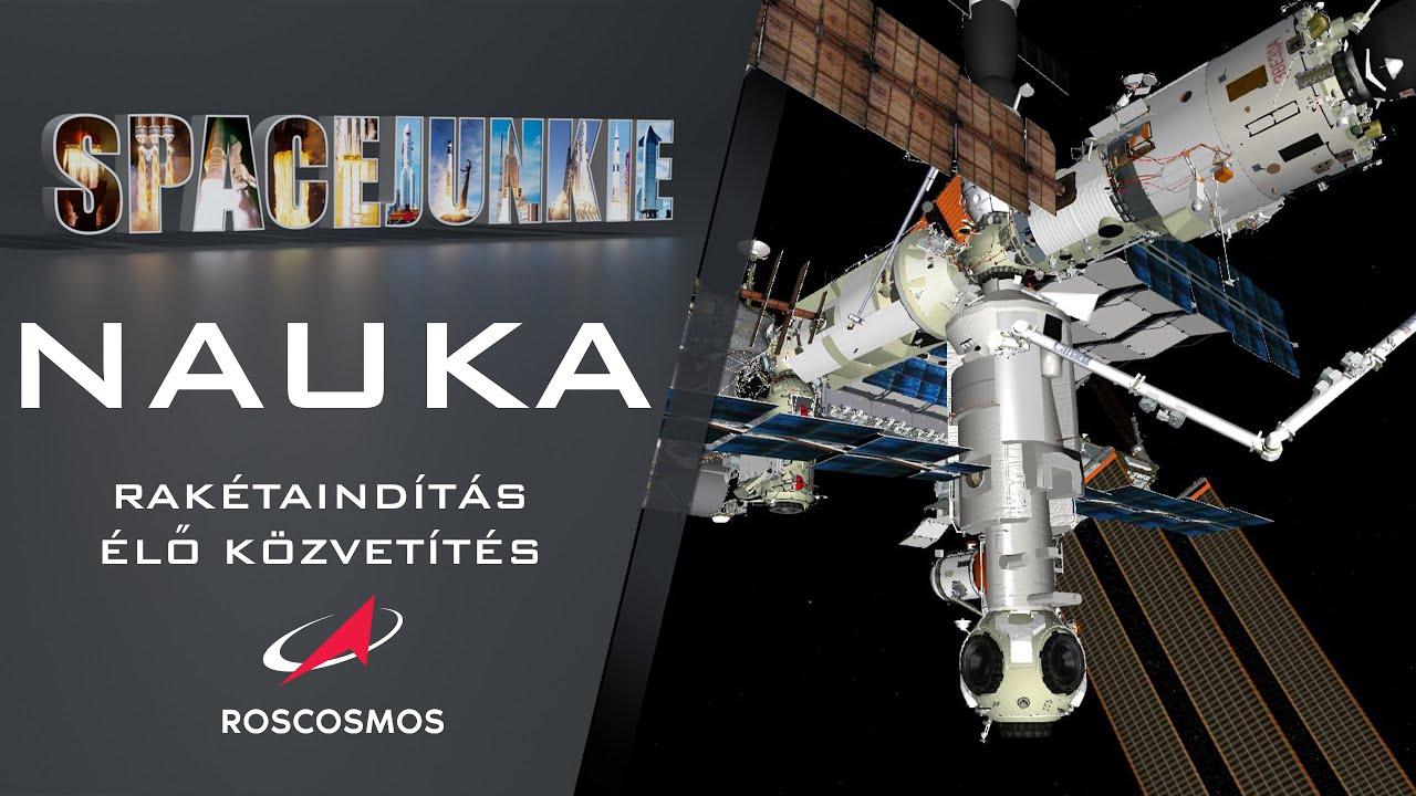 Nauka új Nemzetközi Űrállomás modul indítás - élő közvetítés