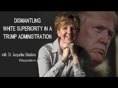 Dismantling #WhiteSuperiority in a #Trump Administration