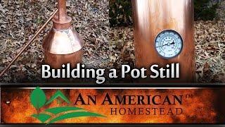 Building A Pot Still - An American Homestead