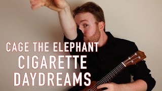 Cigarette Daydreams - Cage The Elephant (Ukulele Tutorial)