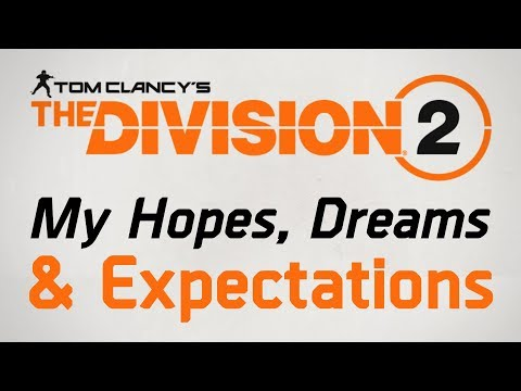 My Hopes, Dreams & Expectations for The Division 2   My Wishlist