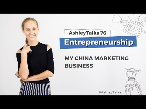 My China Marketing Business  - Ashley Talks 76