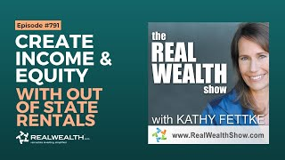 Real Wealth Show #791 - Investing Basics: Creating Income & Equity with Out-of-State Rentals