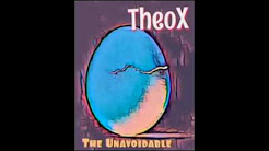 TheoX- The Unavoidable