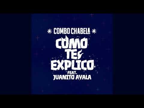 Combo Chabela - Como Te Explico ft. Juanito Ayala (Audio Oficial)