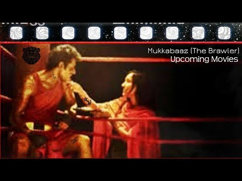 Mukkabaaz The Brawler Bollywood Upcoming...