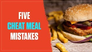 Do You Make These 5 Cheat Meal Mistakes? (2017)
