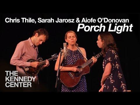 """Chris Thile, Aoife O'Donovan and Sarah Jarosz - """"Porch Light"""""""