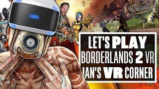 Having a Wub Wub Wub-ly time with Borderlands 2 VR - Ian's VR Corner