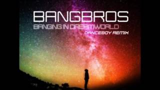Bangbros – Banging in Dreamworld 2k16 (Danceboy Remix)