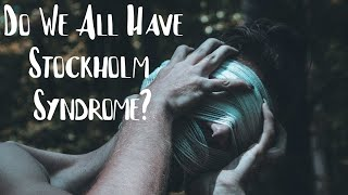 Do We All Have Stockholm Syndrome? thumbnail