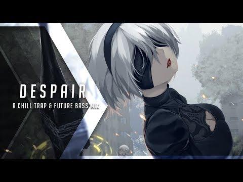 Despair  A Chill Trap & Future Bass Mix