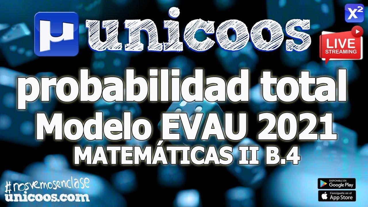 LIVE!!! MODELO EVAU 2021 - MATEMATICAS II 13 - EJERCICIO B.4 - Probabilidad total