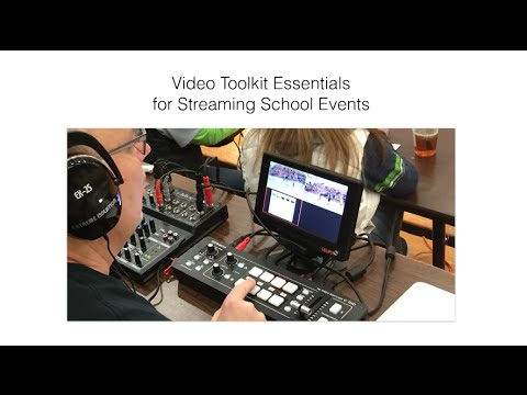 Webinar - Video Toolkit Essentials for Producing and Streaming School Events