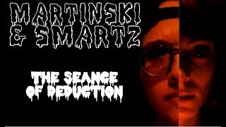 Martinski & Smartz, Episode 3, The Seance of Deduction