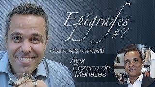 AMOR-PRÓPRIO, VAIDADE E MACHADO | EPÍGRAFES #7: Entrevista com Alex Bezerra de Menezes, escritor