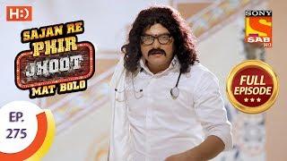 Sajan Re Phir Jhoot Mat Bolo - Ep 275 - Full Episode - 15th June, 2018