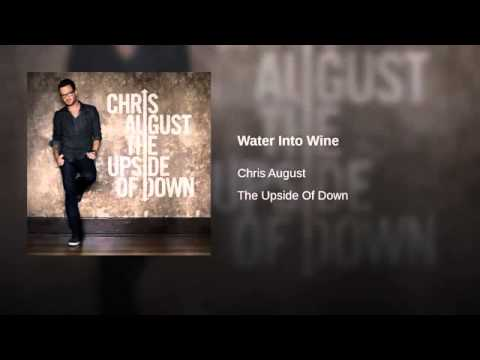 Water into wine - Chris August