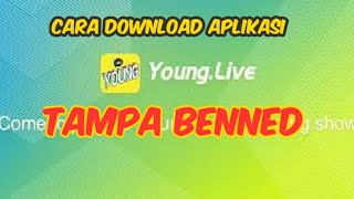 Gambar cover Cara download aplikasi young live/tampa benned