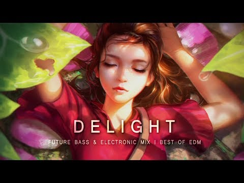 Delight - Future Bass & Electronic Mix | Best of EDM