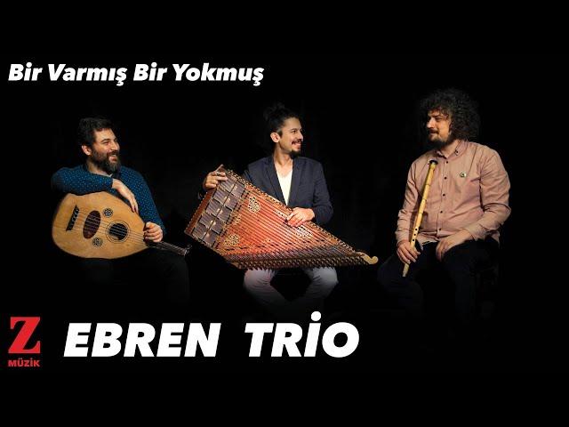 Ebren Trio - Bir Varmış Bir Yokmuş [ Yıldız Tozları © 2020 Z Müzik ]