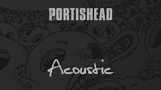 Portishead - The Rip (Acoustic Guitar & Piano)