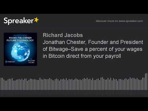 Jonathan Chester, Founder and President of Bitwage–Save a percent of your wages in Bitcoin direct fr