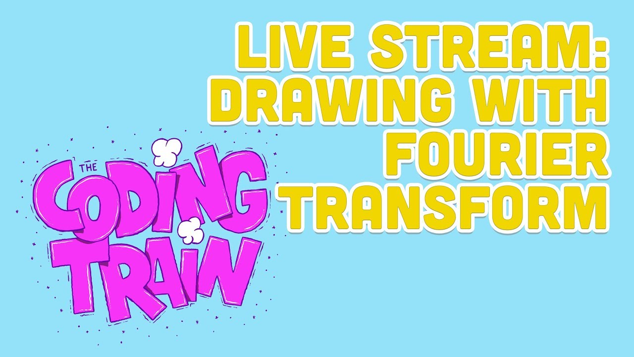 Live Stream #165: Drawing with Fourier Transform by The Coding Train