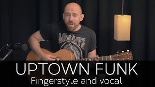 UPTOWN FUNK (Bruno Mars) - GUITARPLAY SESSIONS (Fingerstyle and Vocals)