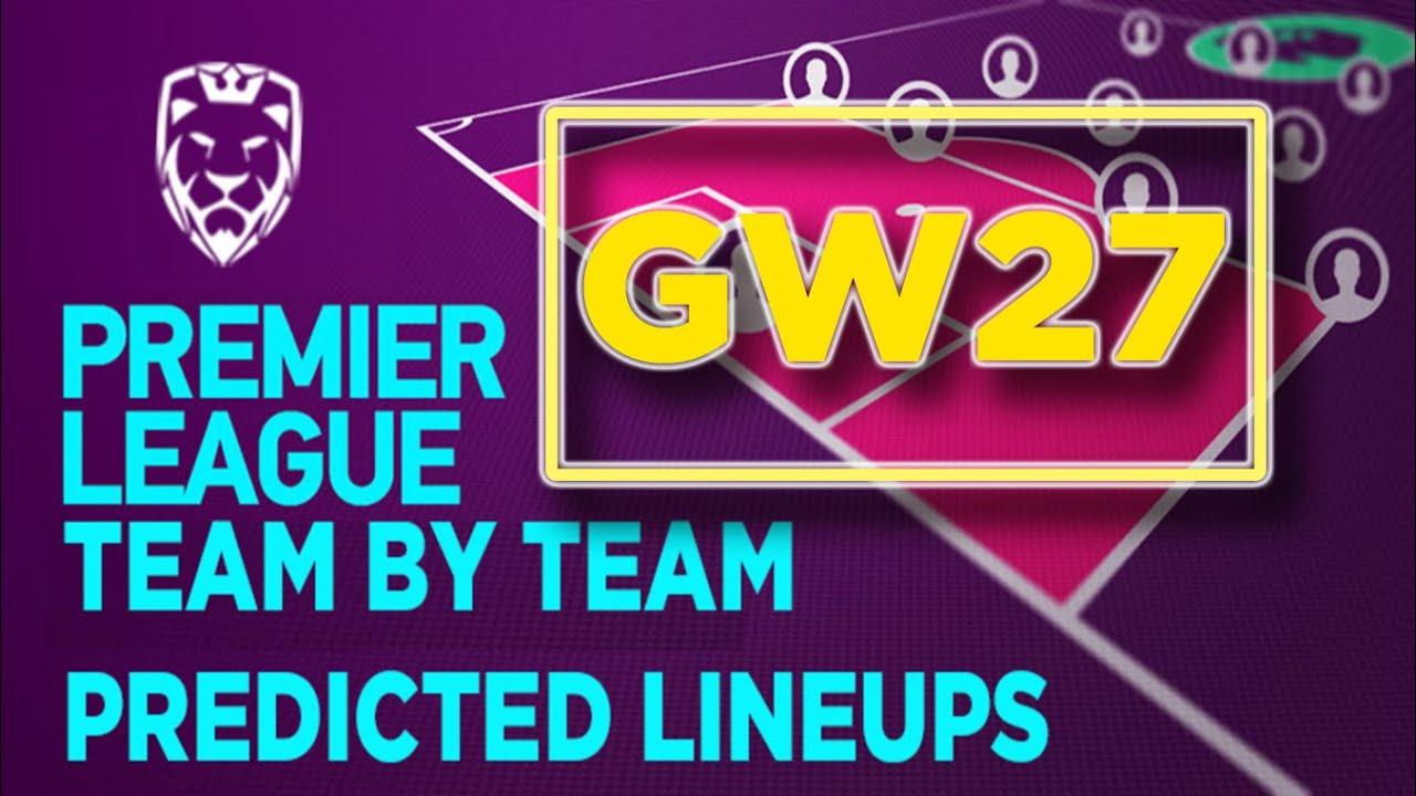 Gameweek 27 ⚽️ Predicted Lineups | FPL 2019/20 ✔️