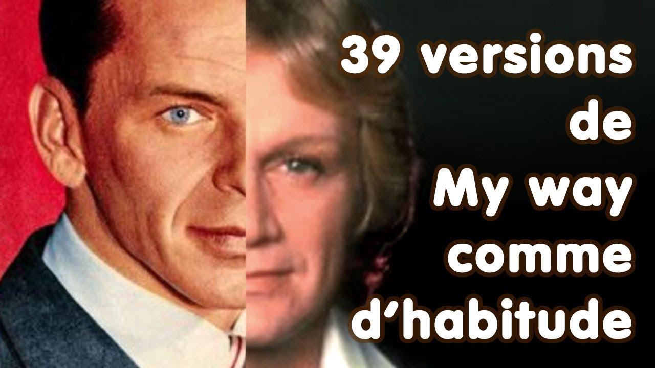 My way - Comme d'habitude - 39 versions in one song !