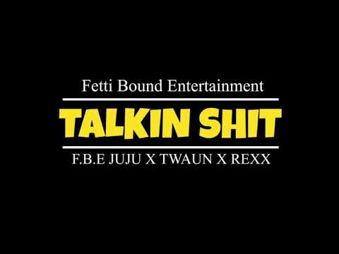 Talkin Shit - F.B.E Juju X Twaun X Rexx