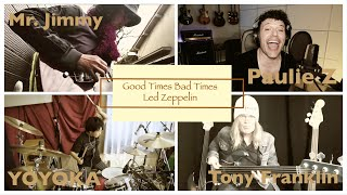 Good Times Bad Times - Led Zeppelin / Cover featuring Paulie Z, Tony Franklin, Mr. Jimmy, Yoyoka
