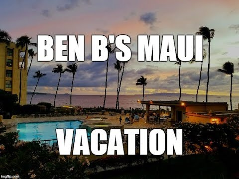 Ben B.'s Maui Vacation 2017