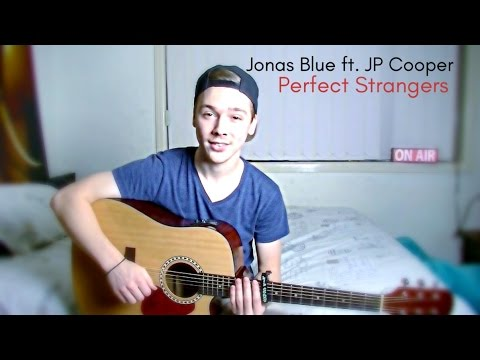 Perfect Strangers - Jonas Blue ft. JP Cooper COVER