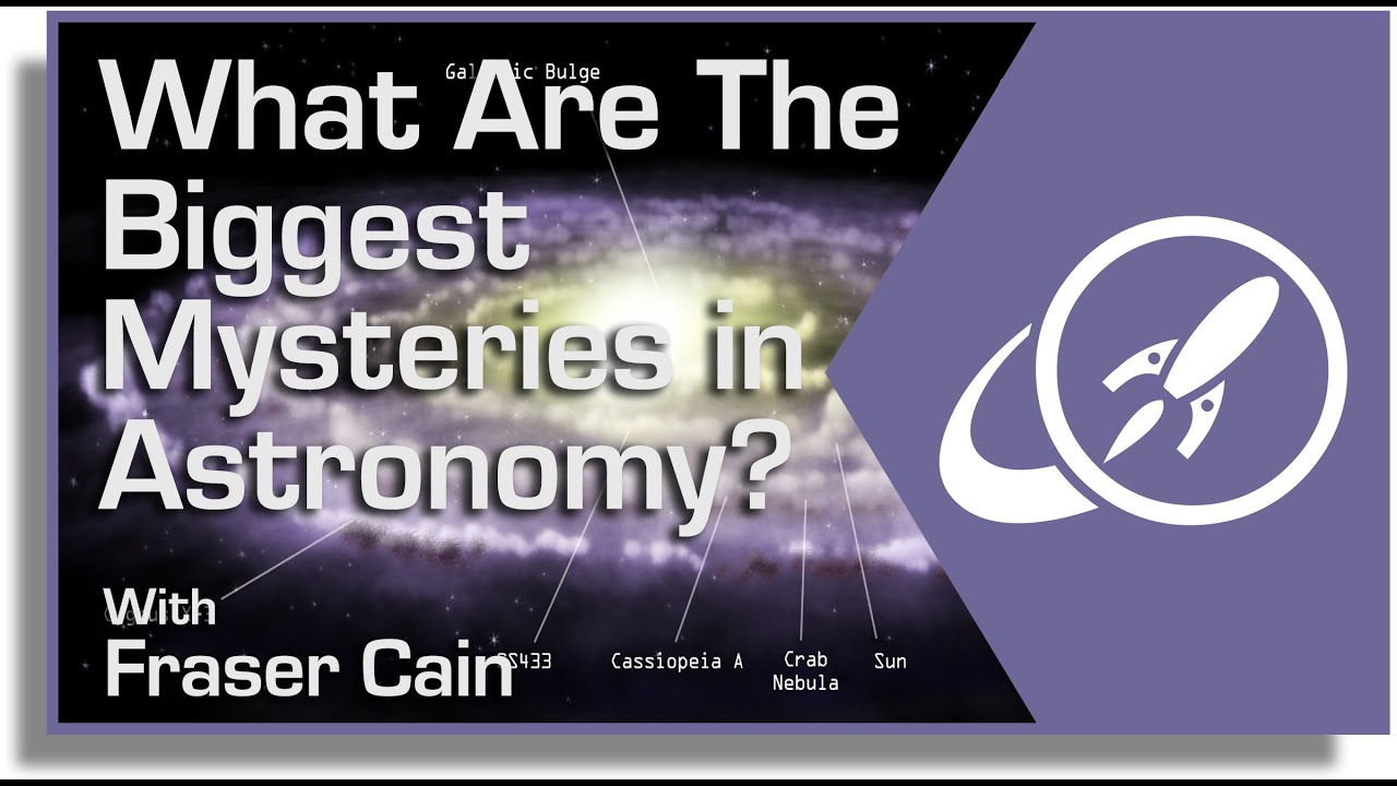 What Are The Biggest Mysteries in Astronomy? - Universe Today