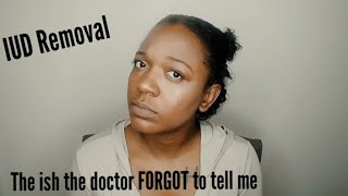 IUD Removal. What the Doctor forgot to tell ME!!?