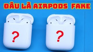 Đâu là airpods airpods fake,cách phân biệt airpods fake,sửa airpods fake,Edit phone