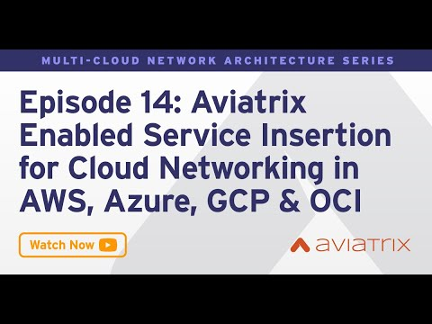 MCNA EP 14: Aviatrix Enabled Service Insertion for Cloud Networking in AWS, Azure, GCP & OCI