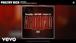 Philthy Rich - Around (Audio) ft. Gucci Mane, Yhung T.O.