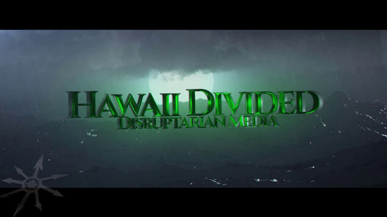 Hawaii Divided - Premiere of a Disruptarian Media Production Coming December 14th 2019