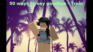 50 ways to say goodbye  - Train Roblox music video