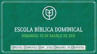 Escola Bíblica Dominical - 07/03/2021
