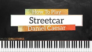How To Play Streetcar By Daniel Caesar On Piano - Piano Tutorial