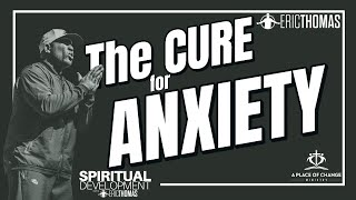 Eric Thomas | The Cure for Anxiety (Spiritual Development)