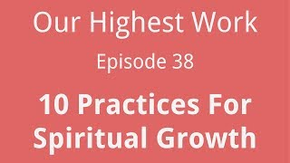 Episode 38 ~ 10 Practices for Spiritual Growth