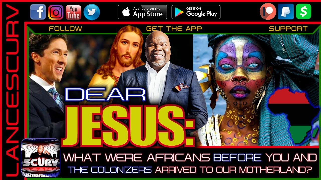 DEAR JESUS: WHAT WERE AFRICANS BEFORE YOU AND THE COLONIZERS ARRIVED TO OUR MOTHERLAND?