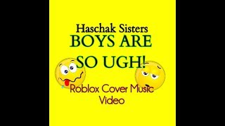 Haschak Sisters - Boys are so Ugh! (ROBLOX COVER MUSIC VIDEO)