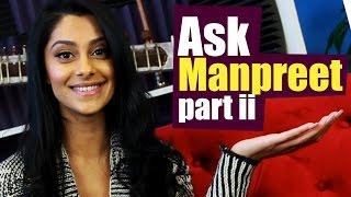 ASK MANPREET! [Part 2]