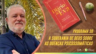 Diário de Eva | A soberania de Deus sobre as doenças Psicossomáticas | IPP TV
